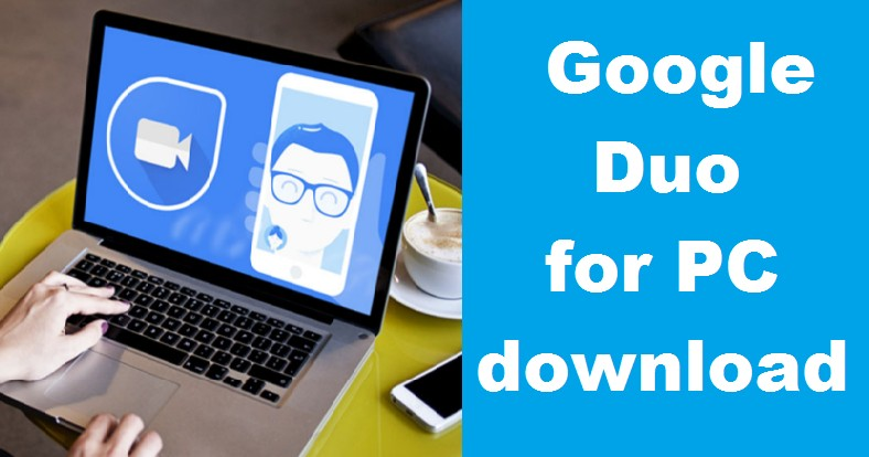 Google Duo for PC - Google Duo is the best video calling app